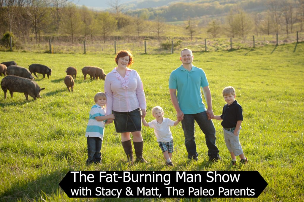 The Paleo Parents on The Fat-Burning Man Show