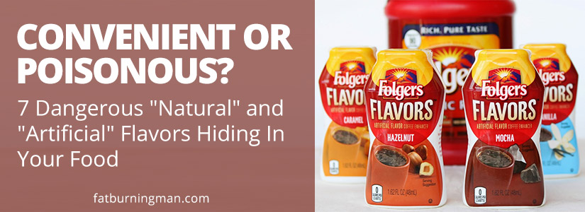 7 Dangerous Natural And Artificial Flavors Hiding In Your