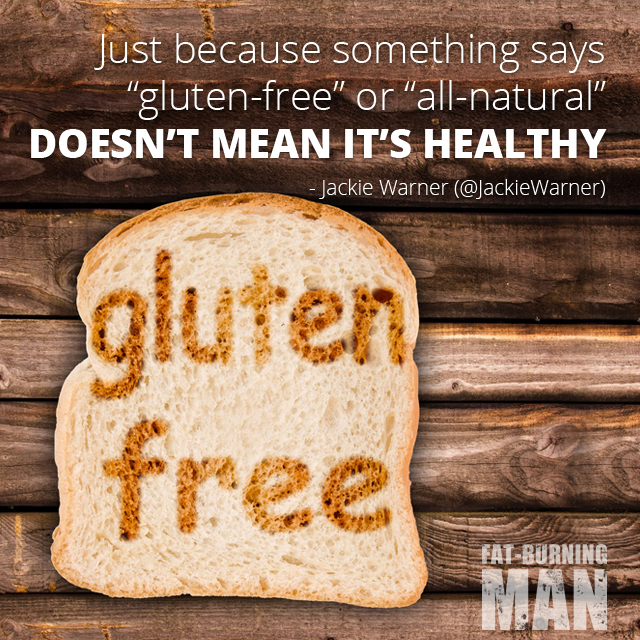 "Just because something says ""gluten-free"" or ""all natural"" doesn't mean it's healthy. - Jackie Warner, gluten-free, processed food, health, scam, bread, grains, paleo, weight loss, fat-burning"