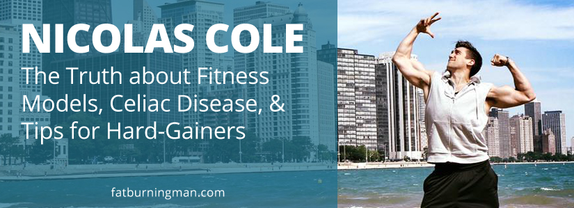 Nicolas Cole: The Truth about Fitness Models, Celiac Disease, & Tips for Hard-Gainers , 100 POUND WORLD OF WARCRAFT WARRIOR TO 170 POUND MANBEAST , top gamer, bodybuilding,