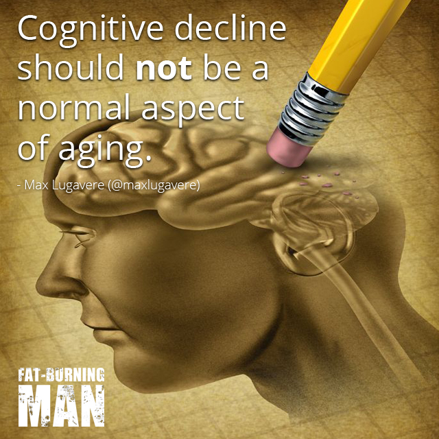 Cognitive decline should not be a normal aspect of aging. -Max Lugavere, Bread Head, Preventing Alzheimer's, and Why Sugar Makes you Dumb, max lugavere, bread head, alheimer's, prevention, sugar, brain, fat-burning tribe, lose 100 pounds, blood sugar, heal, real food, science, technology, diabetes 3, blood pressure, degenerative, disease, fats, good fat, diet