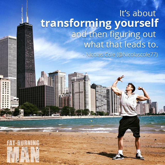 It's about transforming yourself, and then figuring out what that leads you to. - Nicolas Cole, World of Warcraft Champion, model, bodybuilding, hard-gains