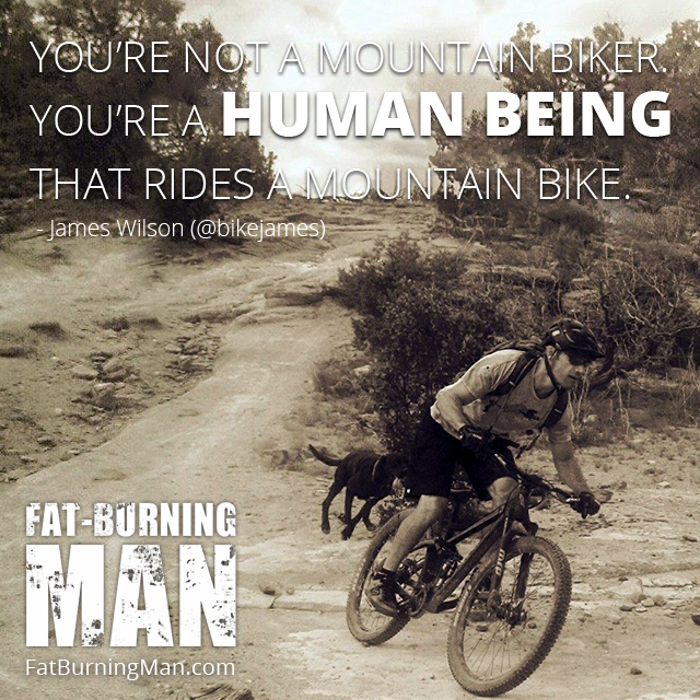 You're Not a Mountain Biker, You're a Human Being That Rides a Bike. - James Wilson, On this week's show, we're here with James Wilson, an expert mountain bike trainer and we'll be talking about how to move like a human, injury prevention, and how to dodge salesmen at the bike shop. bike, james wilson, abel james, fat-burning man, podcast, interview, bicycle, pedals, fat-burning tribe, success story, injury prevention, deadlifts, functional movement, human, move, mountain bike, trainer, debunking myths, community, exercise, clipless, national championships, world cup trainer, training, athlete, cyclist, bikejames, races, barefoot pedaling, biking, running