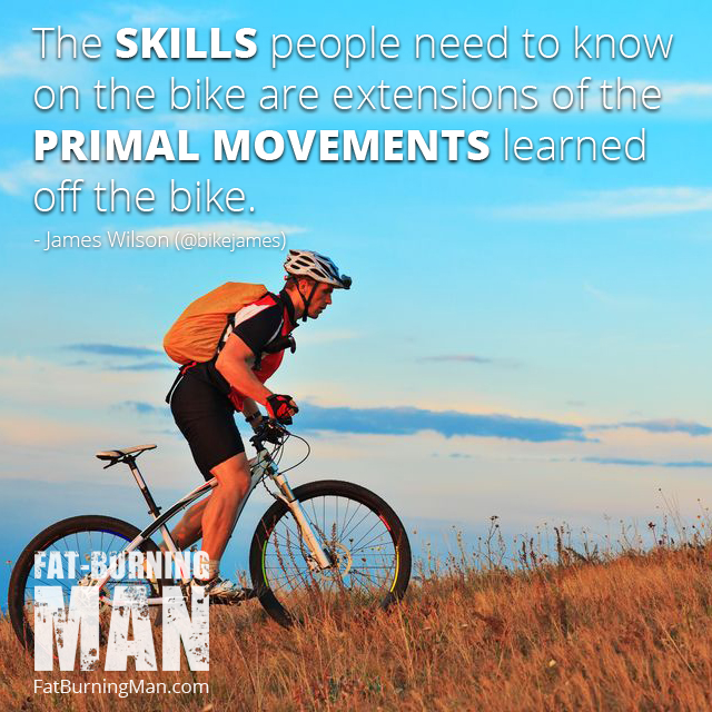 The skills people need to know on the bike are extensions of the primal movements learned off the bike. James Wilson, an expert mountain bike trainer and we'll be talking about how to move like a human, injury prevention, and how to dodge salesmen at the bike shop. bike, james wilson, abel james, fat-burning man, podcast, interview, bicycle, pedals, fat-burning tribe, success story, injury prevention, deadlifts, functional movement, human, move, mountain bike, trainer, debunking myths, community, exercise, clipless, national championships, world cup trainer, training, athlete, cyclist, bikejames, races, barefoot pedaling, biking, running