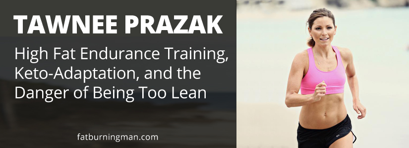 Tawnee Prazak: High Fat Endurance Training, Keto-Adaptation, and the Danger of Being Too Lean