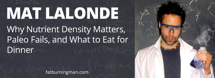 In today's show with Mat Lalonde, PhD, you're going to learn what people do wrong when going Paleo, why nutrient density matters, and what you should eat for dinner: http://bit.ly/matlalonde