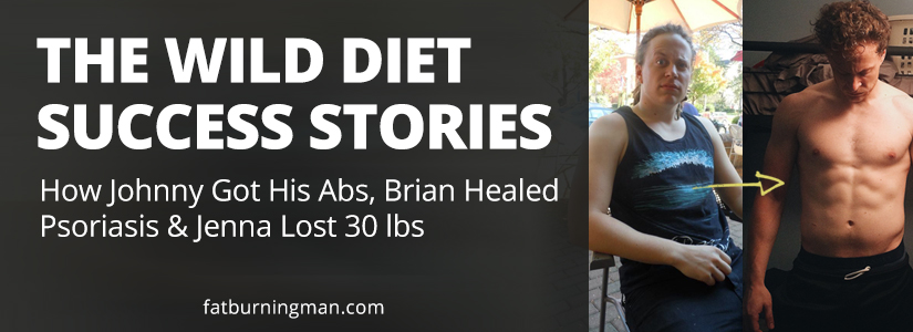 Read these amazing success stories from real people who tried The Wild Diet: http://bit.ly/johnnyabs