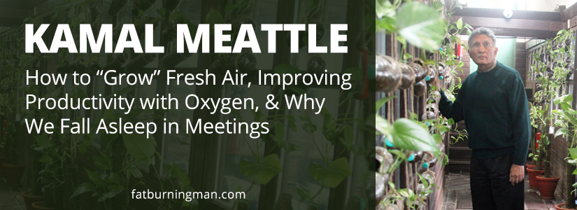 "Check out this interview on how to ""grow"" fresh air, improving productivity with oxygen, and why we fall asleep in meetings: http://bit.ly/kamalm"