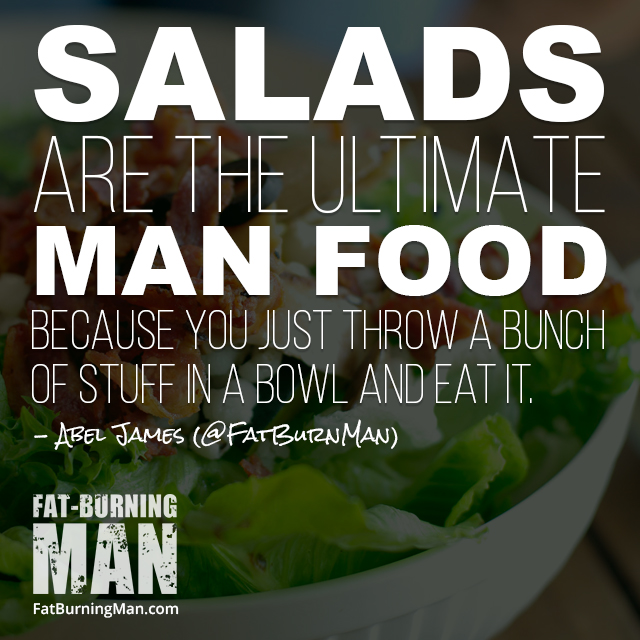 In a way, salads are the ultimate man food because you just throw a bunch of stuff in a bowl and eat it: http://bit.ly/cbcancer